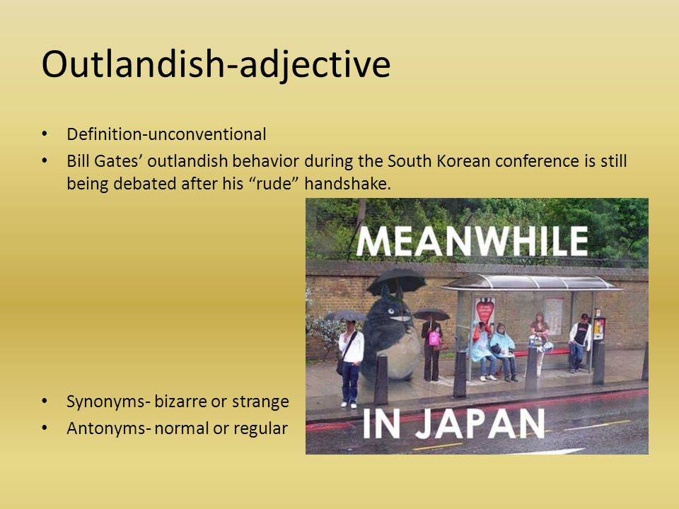 "Outlandish-adjective Definition-unconventional Bill Gates' outlandish behavior during the South Korean conference is still being debated after his ""ru"