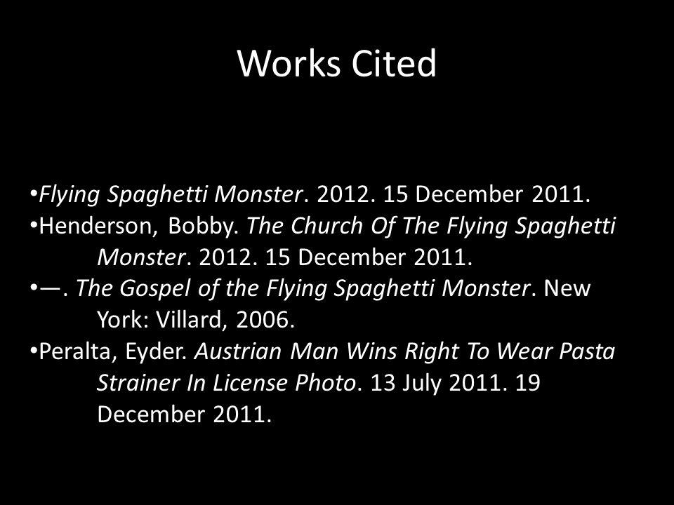 Works Cited Flying Spaghetti Monster. 2012. 15 December 2011.