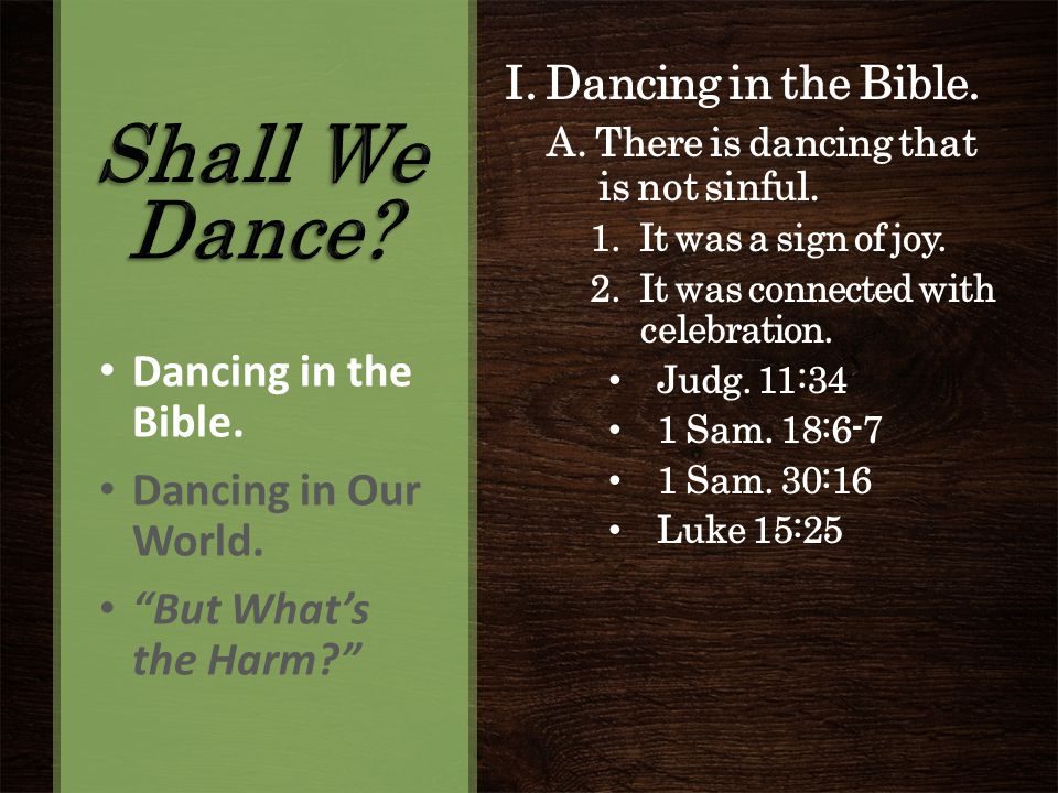 I. Dancing in the Bible. A. There is dancing that is not sinful.