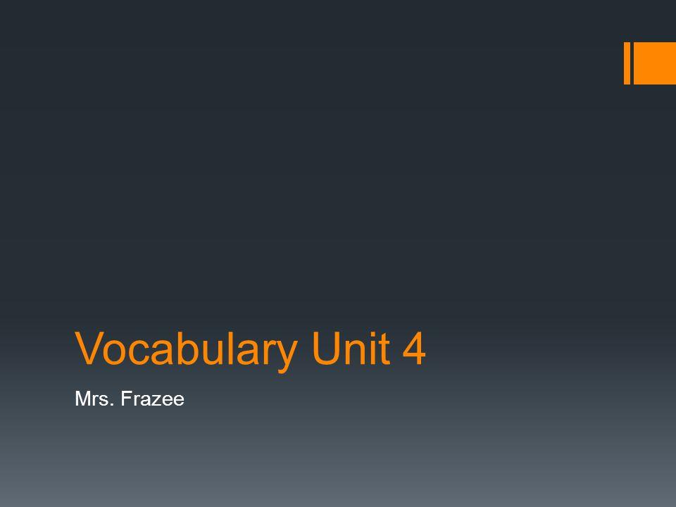 Vocabulary Unit 4 Mrs. Frazee