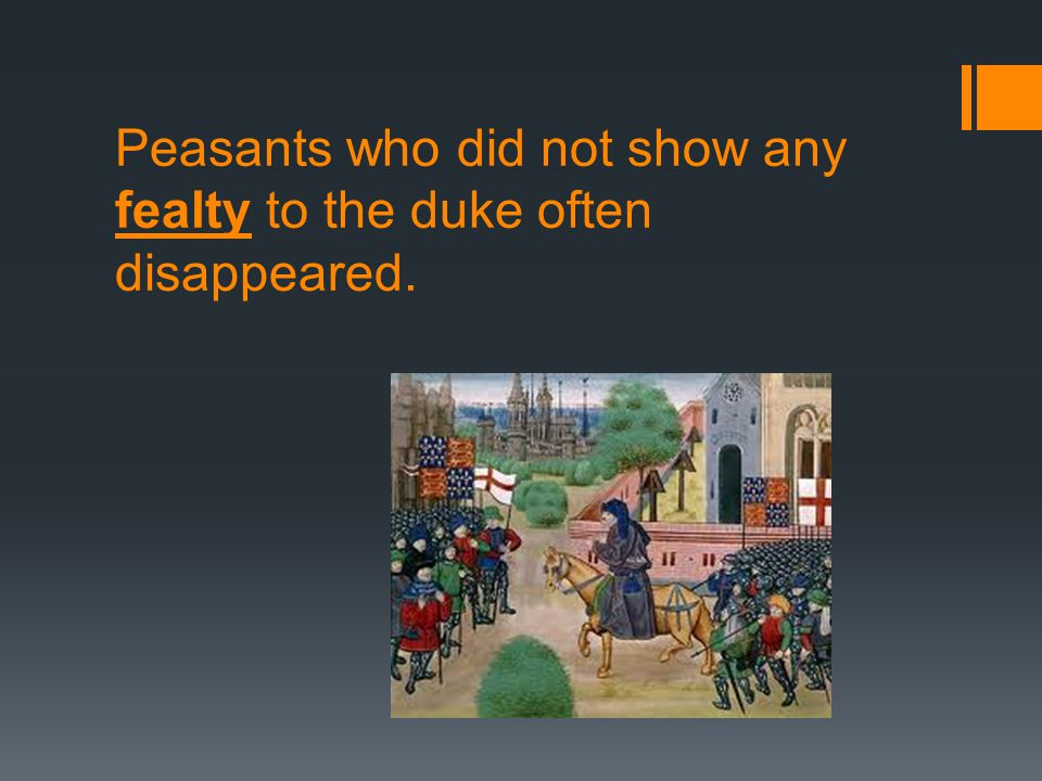 Peasants who did not show any fealty to the duke often disappeared.