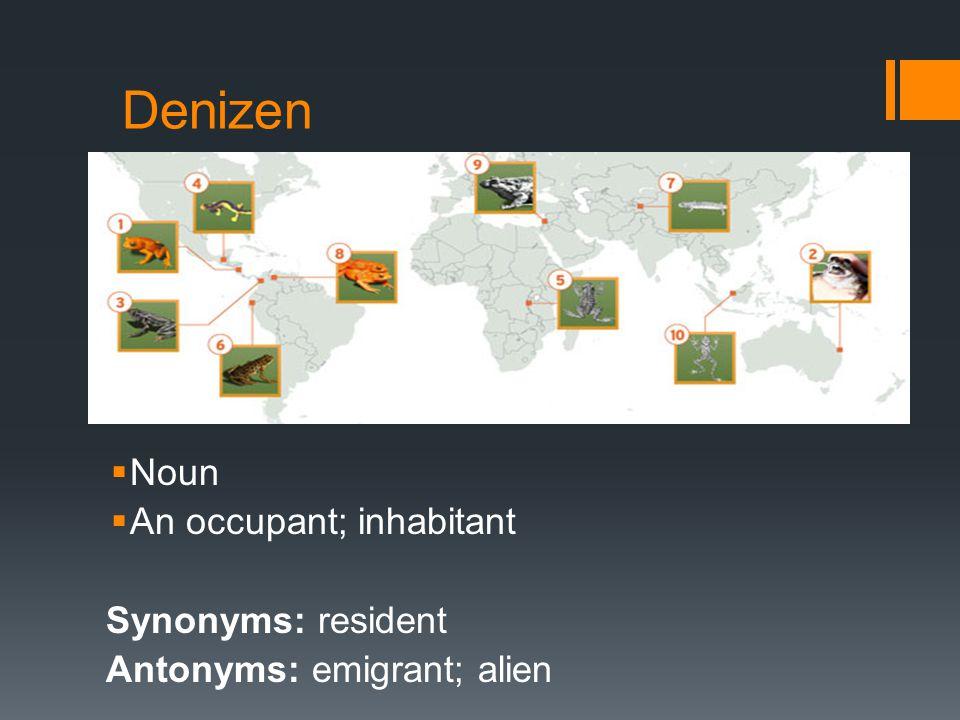 Denizen  Noun  An occupant; inhabitant Synonyms: resident Antonyms: emigrant; alien