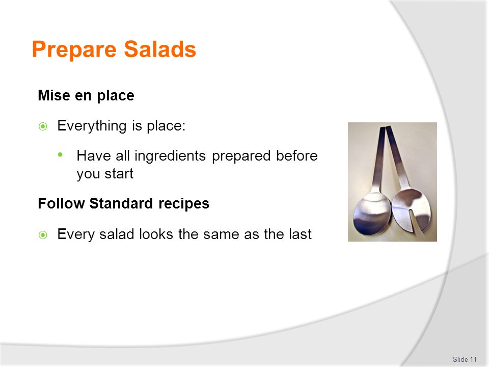 Prepare Salads Mise en place  Everything is place: Have all ingredients prepared before you start Follow Standard recipes  Every salad looks the sam