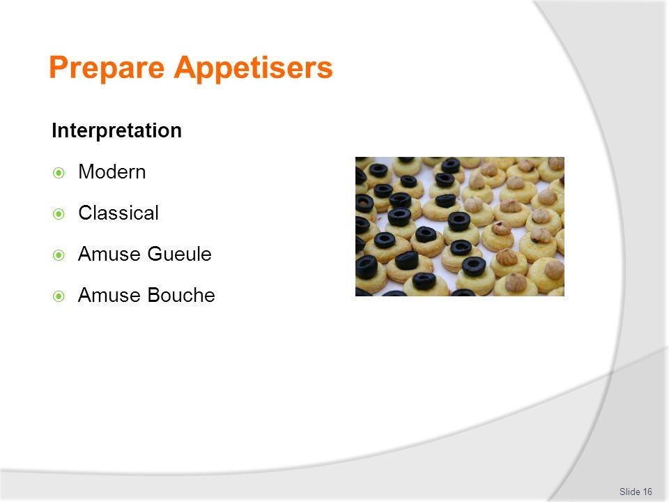 Prepare Appetisers Interpretation  Modern  Classical  Amuse Gueule  Amuse Bouche Slide 16