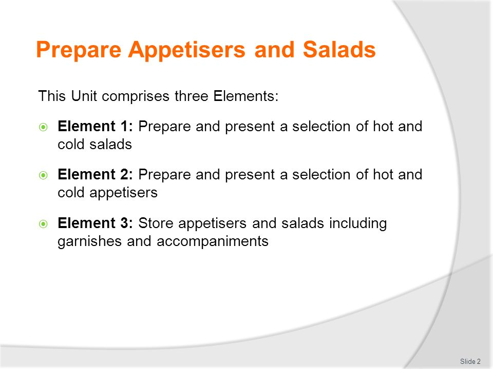 Prepare Appetisers and Salads This Unit comprises three Elements:  Element 1: Prepare and present a selection of hot and cold salads  Element 2: Pre