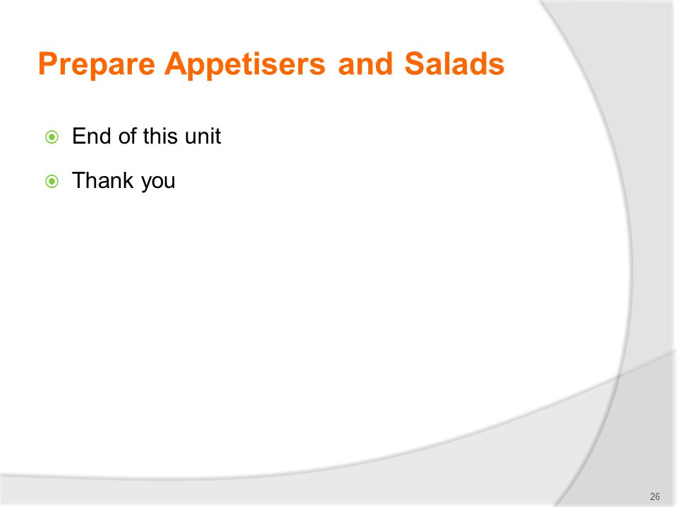 Prepare Appetisers and Salads  End of this unit  Thank you 26