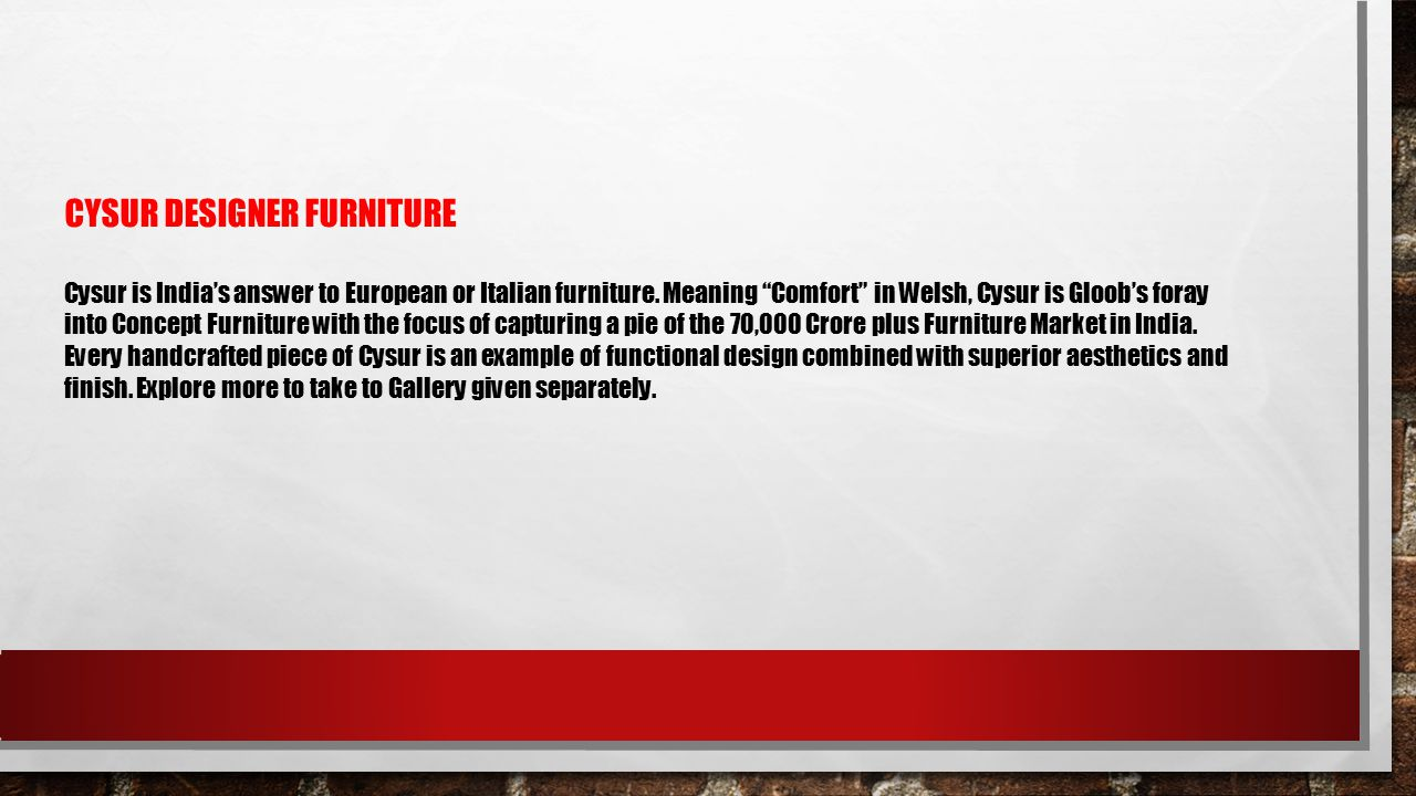 CYSUR DESIGNER FURNITURE Cysur is India's answer to European or Italian furniture.