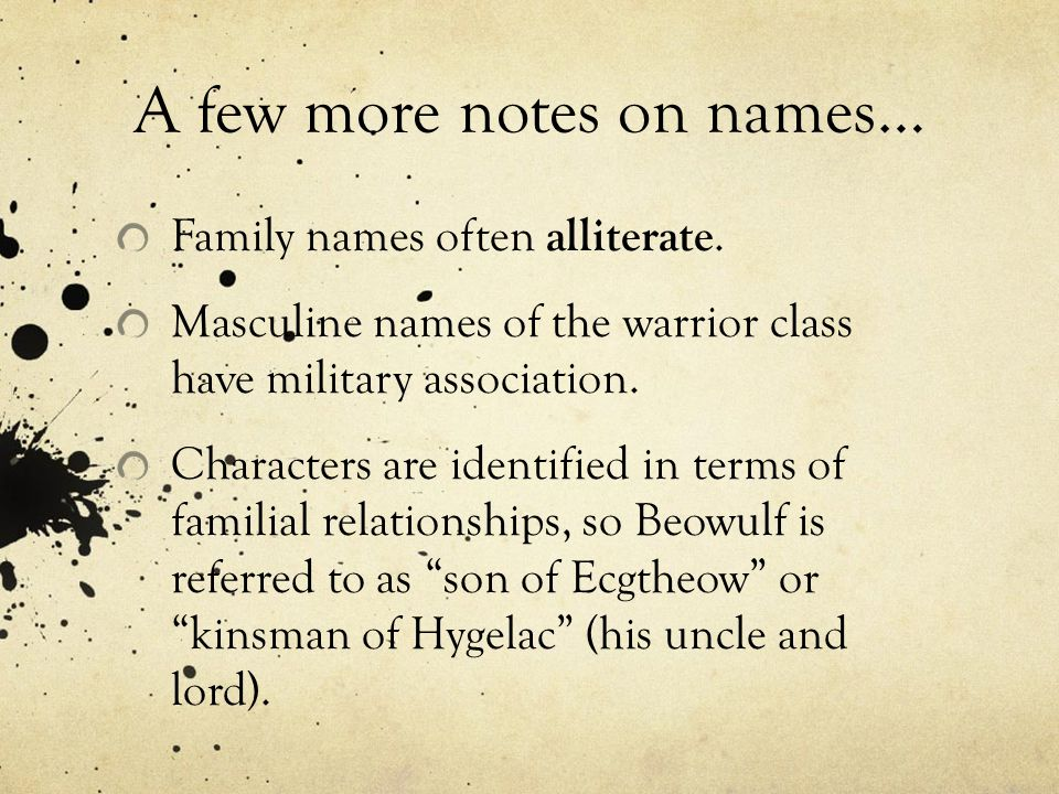 A few more notes on names… Family names often alliterate.