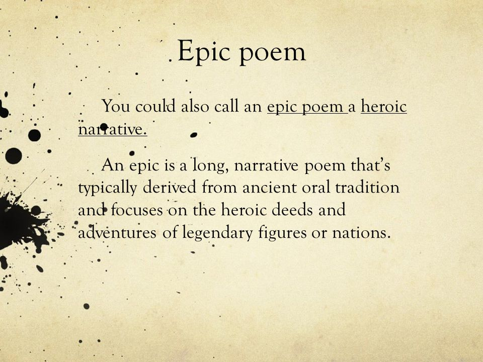 Epic poem You could also call an epic poem a heroic narrative.