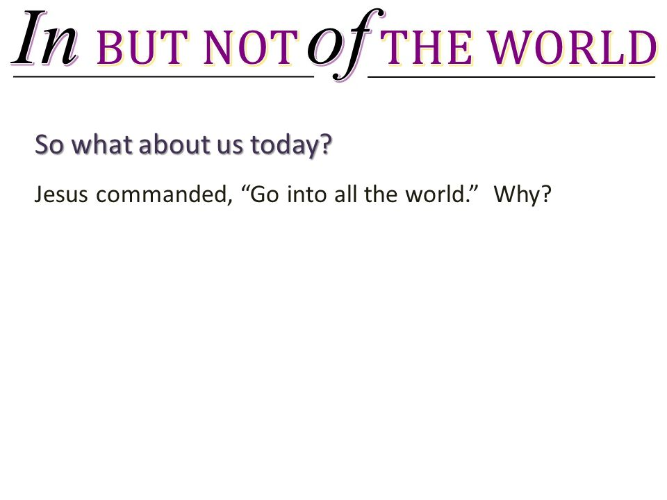 Jesus commanded, Go into all the world. Why