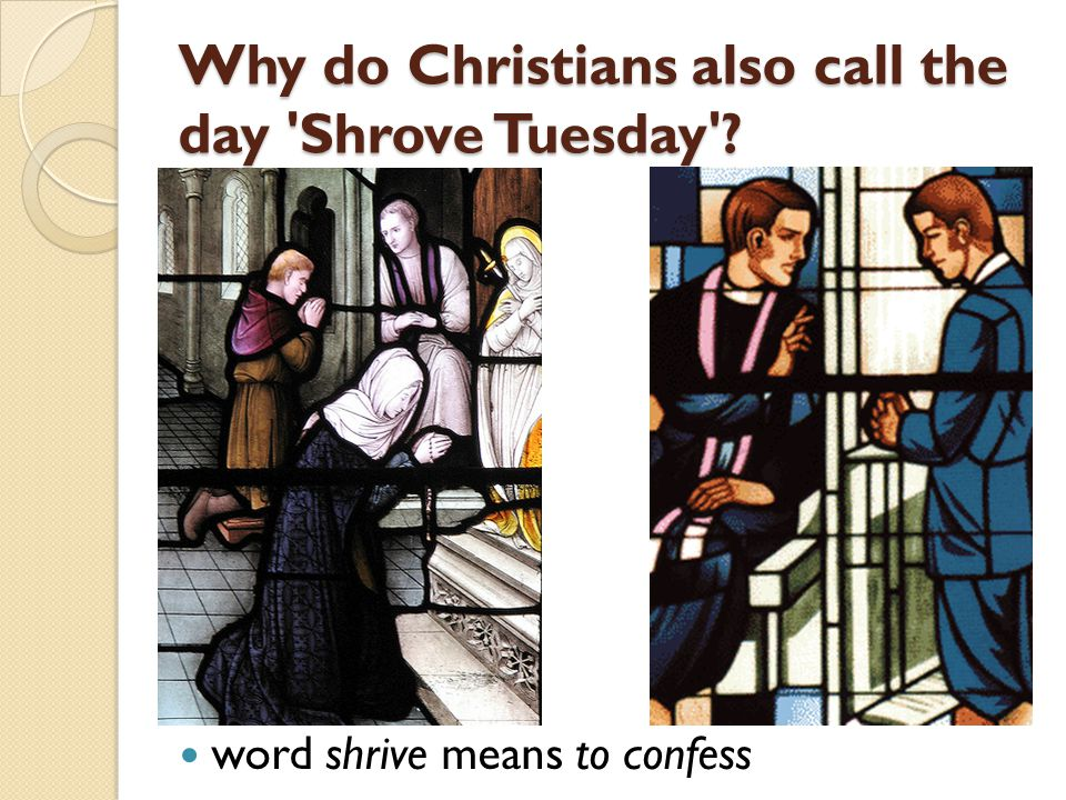 Why do Christians also call the day Shrove Tuesday word shrive means to confess