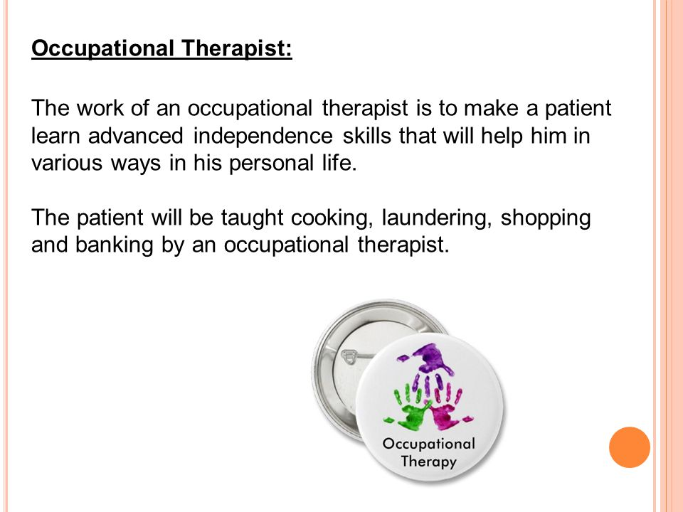 Recreational Therapist: Recreational Therapist The job of a recreational therapist is to make a patient indulge in all those activities that the patient enjoys.