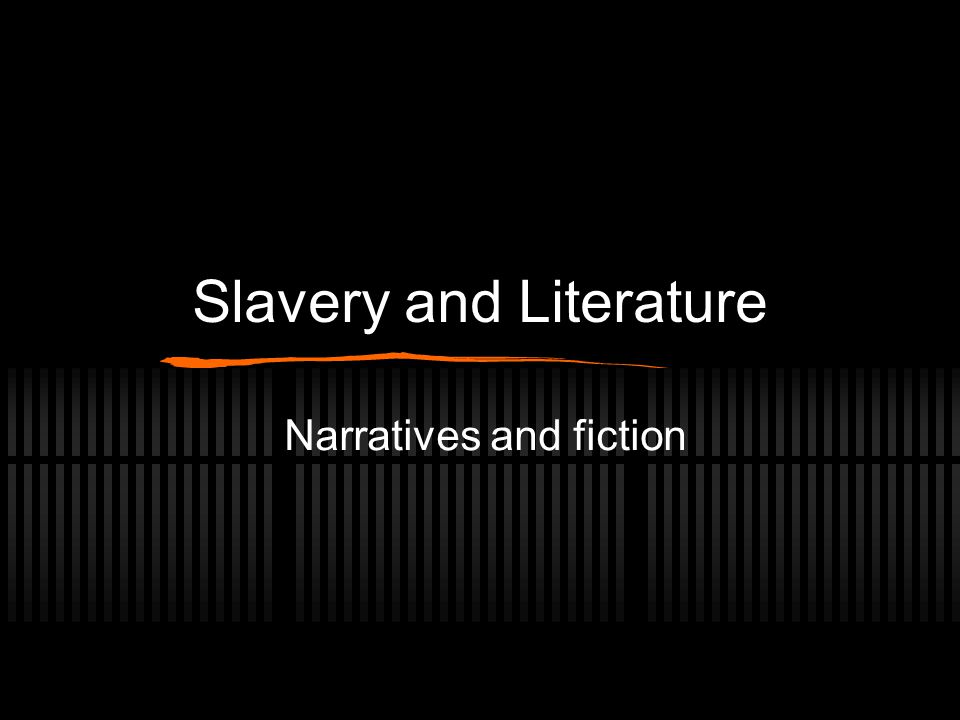 Slavery and Literature Narratives and fiction