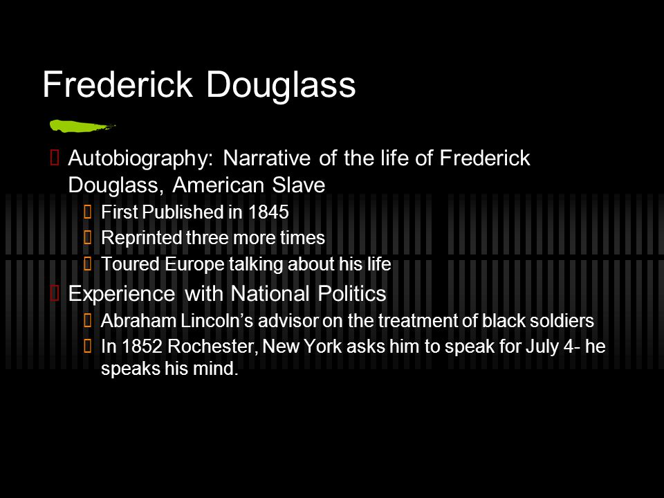 Frederick Douglass ✓ Autobiography: Narrative of the life of Frederick Douglass, American Slave ✓ First Published in 1845 ✓ Reprinted three more times