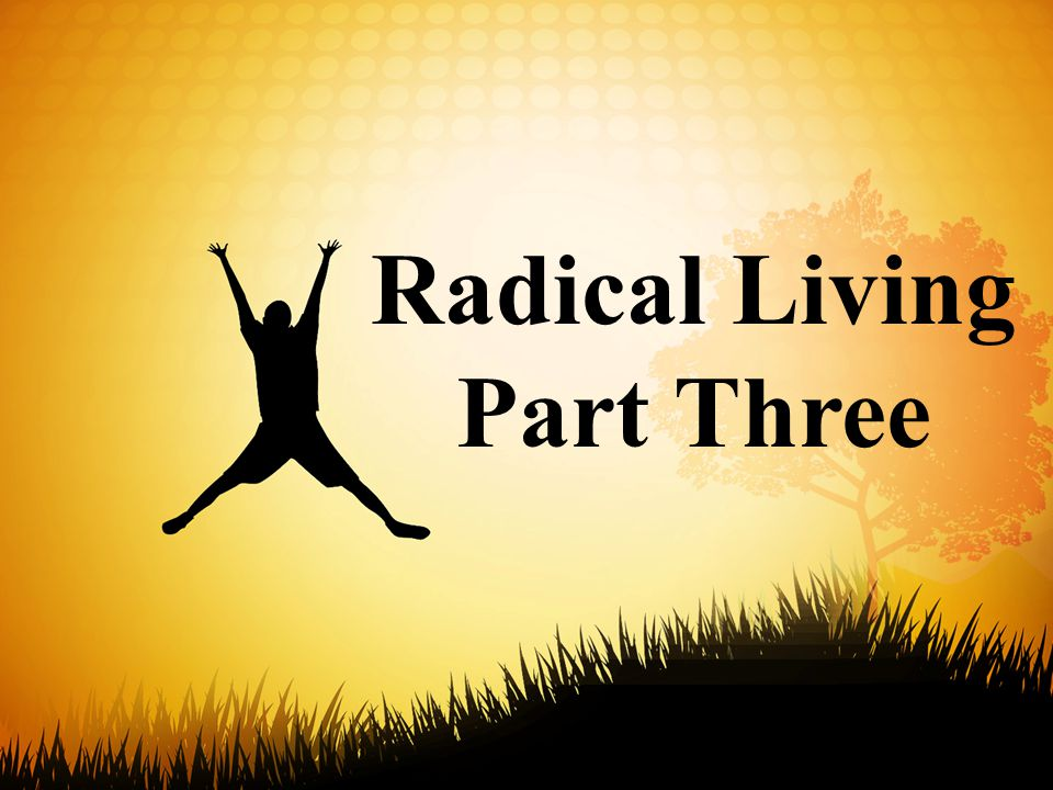 Radical Living Part Three