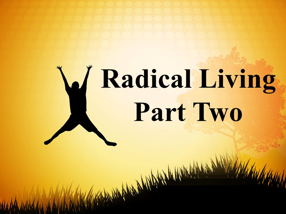 Radical Living Part Two