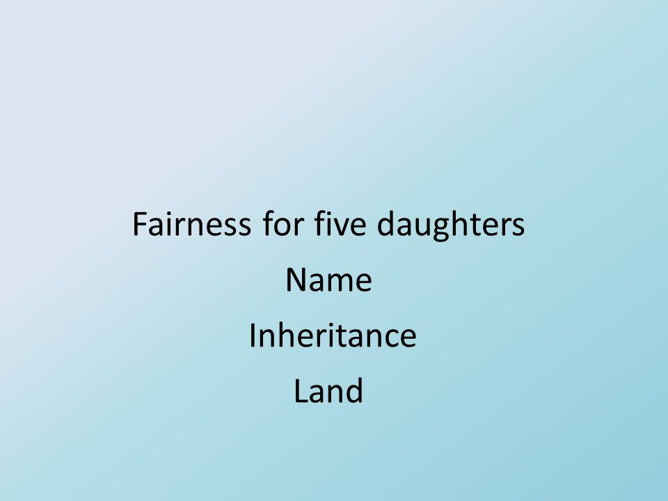 Fairness for five daughters Name Inheritance Land