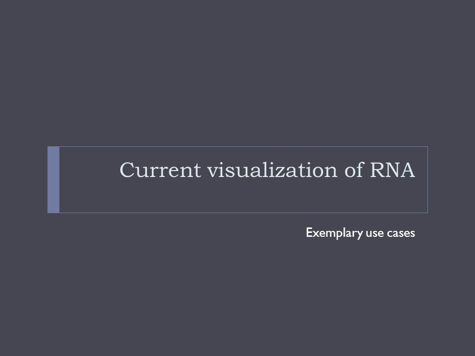 Current visualization of RNA Exemplary use cases