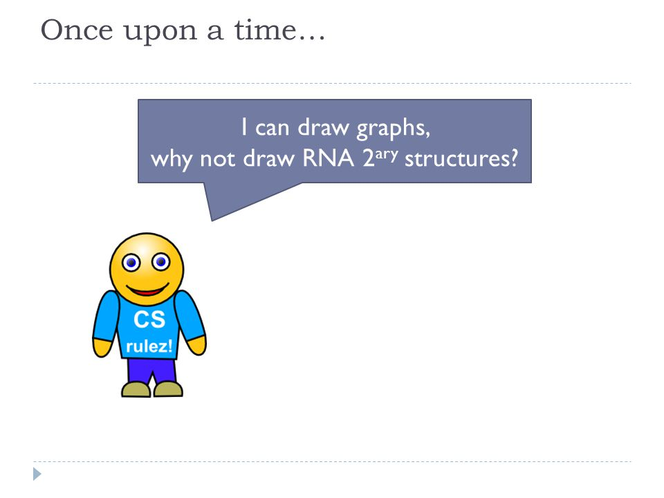 Once upon a time… I can draw graphs, why not draw RNA 2 ary structures