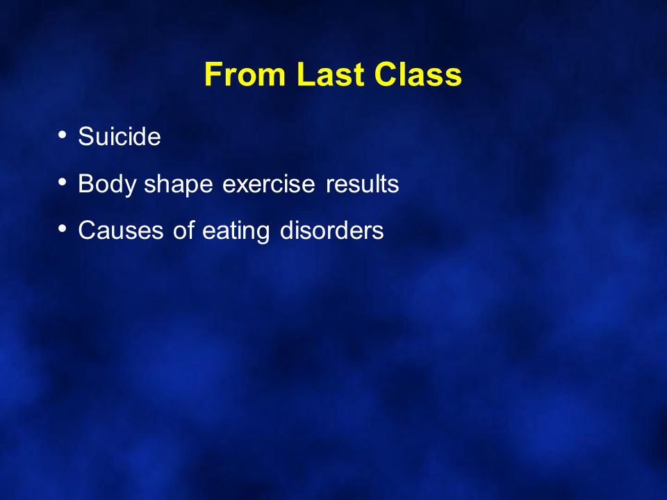 From Last Class Suicide Body shape exercise results Causes of eating disorders