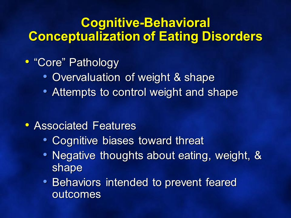Eating Disorder-Related Behaviors Dietary Restraint Dietary Restraint Avoiding high calorie foods Skipping meals Calorie counting Compensatory Compensatory Purging Laxatives/Diuretics Over-exercising Body-Related Body-Related Checking Comparing Reassurance-seeking Eating-Related Eating-Related Small bites, slow pace Excessive chewing Bizarre mixing Other oddities