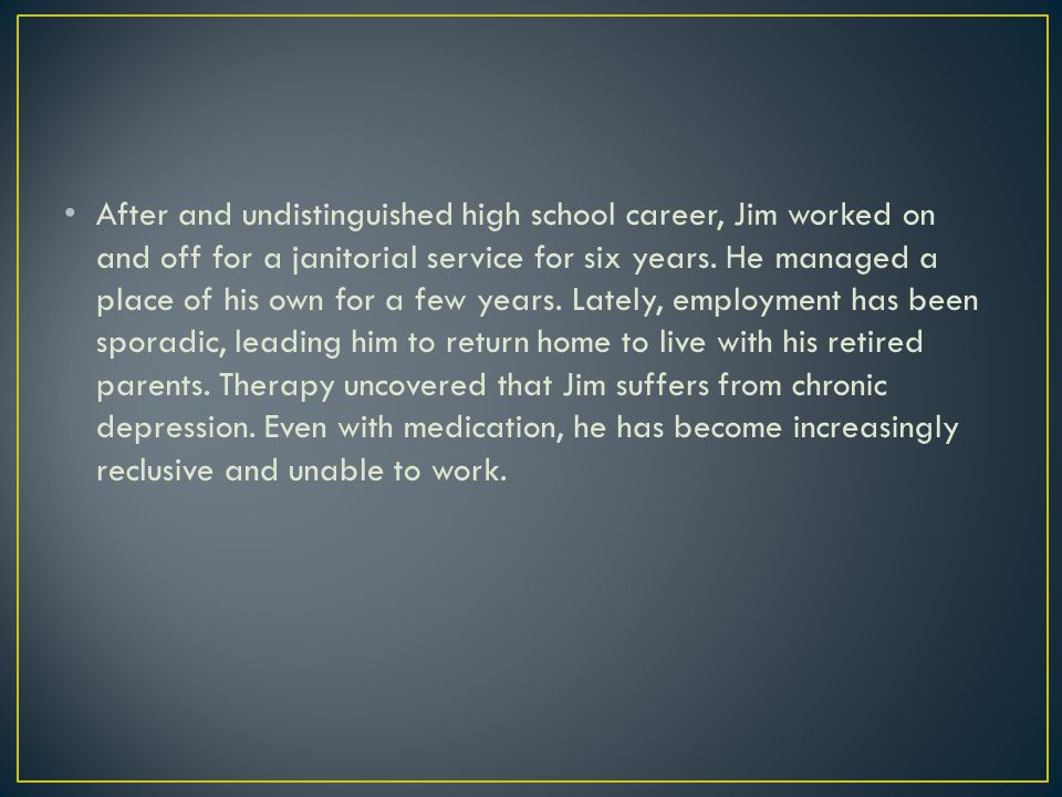 After and undistinguished high school career, Jim worked on and off for a janitorial service for six years.