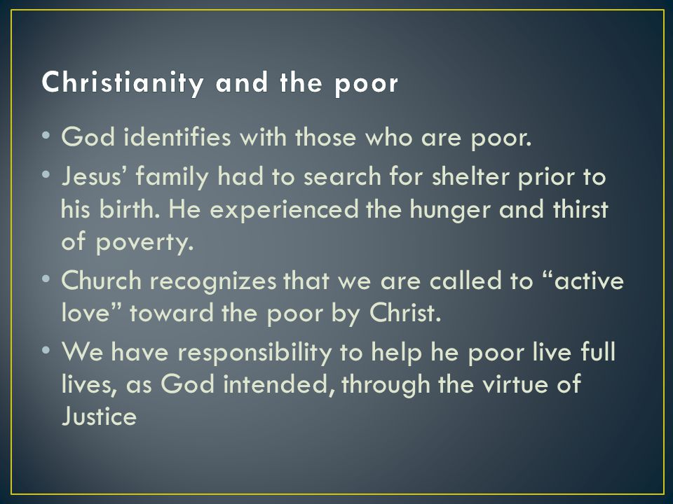 God identifies with those who are poor. Jesus' family had to search for shelter prior to his birth.