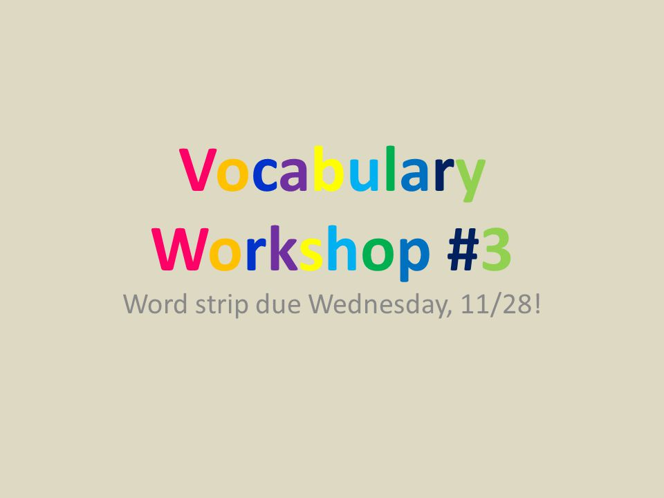 VocabularyWorkshop #3VocabularyWorkshop #3 Word strip due Wednesday, 11/28!