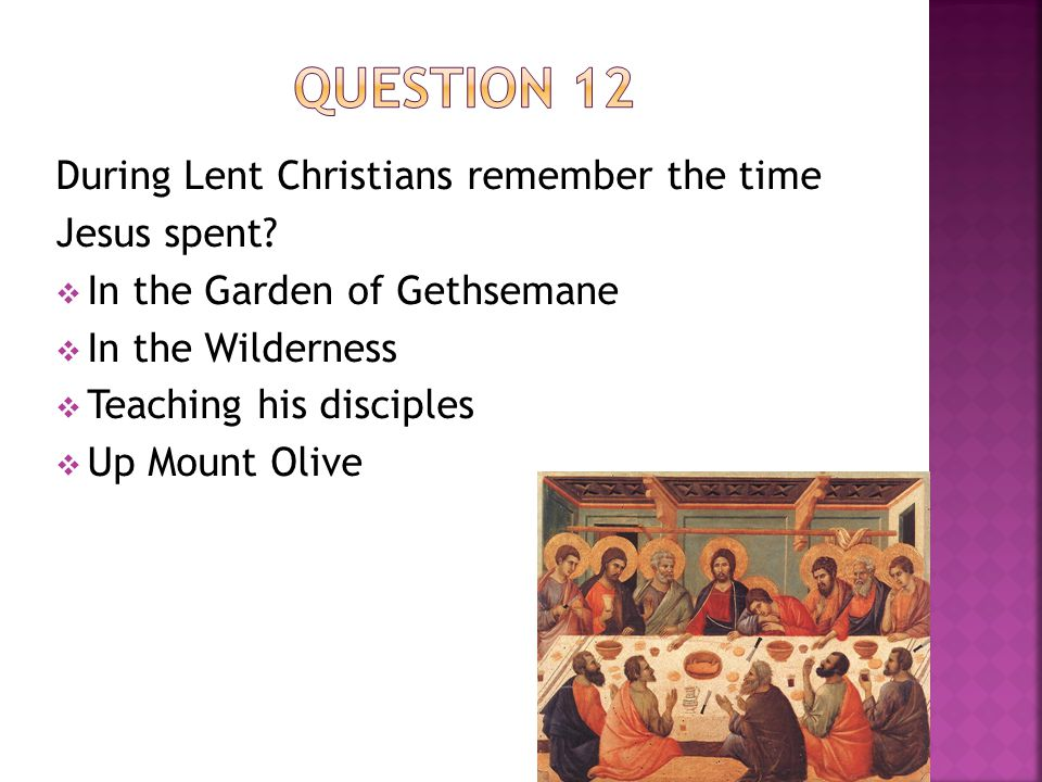During Lent Christians remember the time Jesus spent.