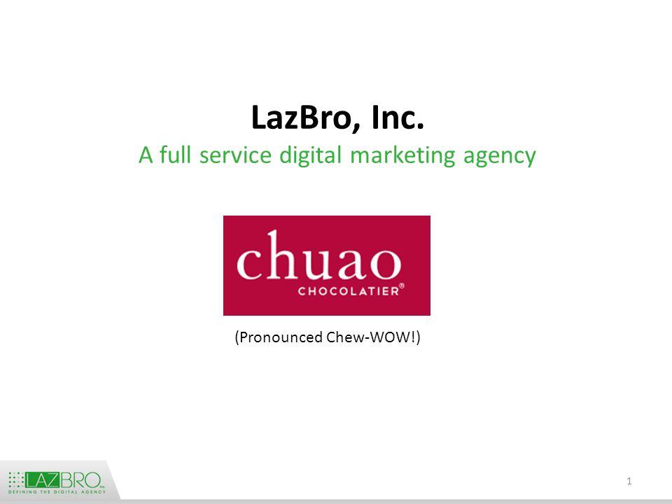 LazBro, Inc. A full service digital marketing agency 1 (Pronounced Chew-WOW!)