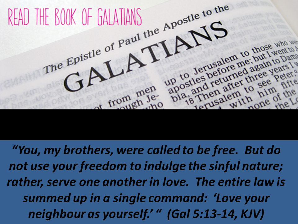You, my brothers, were called to be free.