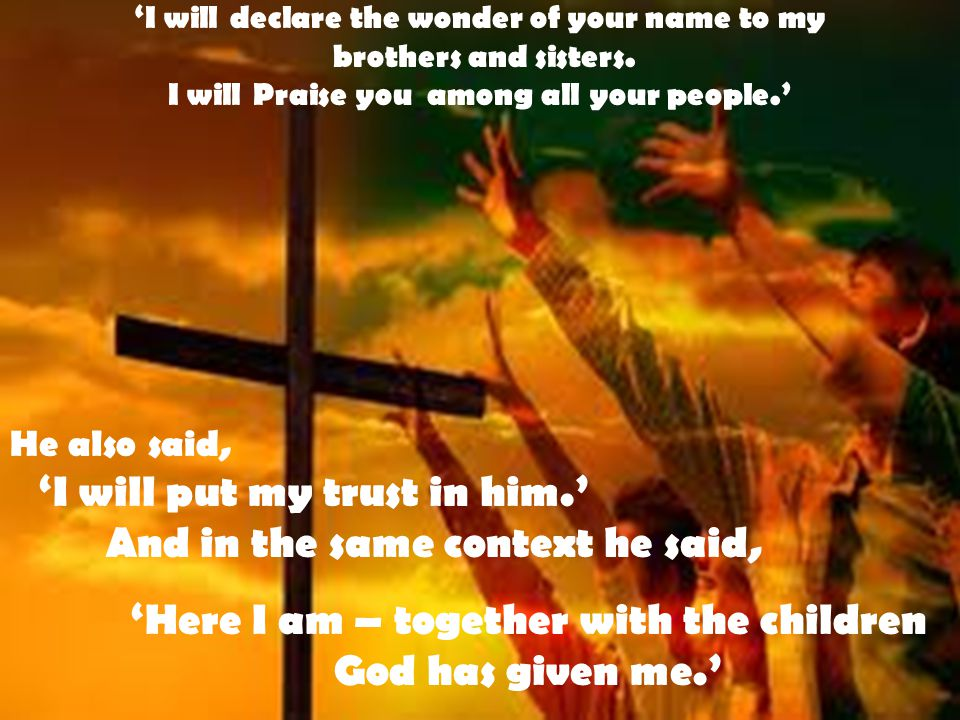 'I will declare the wonder of your name to my brothers and sisters.