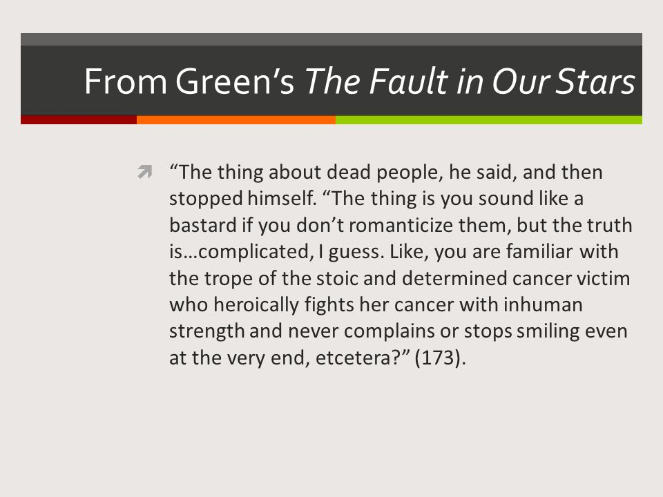 From Green's The Fault in Our Stars  The thing about dead people, he said, and then stopped himself.