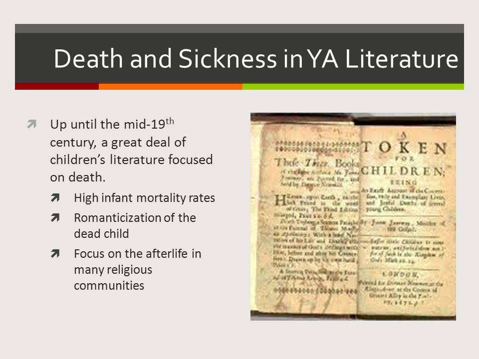 Death and Sickness in YA Literature  In the 19 th century, the rise of realism in YA literature led authors to turn their focus away from death, dying, and the afterlife to texts that focused more on young people growing up to become model citizens.