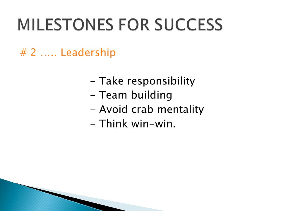 # 2 ….. Leadership - Take responsibility - Team building - Avoid crab mentality - Think win-win.