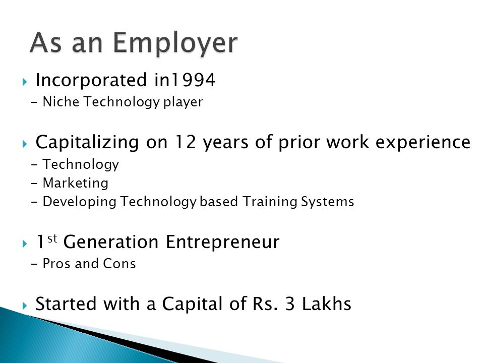  Incorporated in1994 - Niche Technology player  Capitalizing on 12 years of prior work experience - Technology - Marketing - Developing Technology b