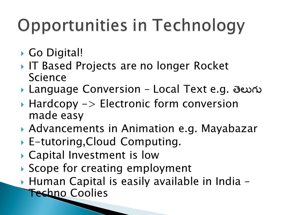  Go Digital!  IT Based Projects are no longer Rocket Science  Language Conversion – Local Text e.g. తెలుగు  Hardcopy -> Electronic form conversion