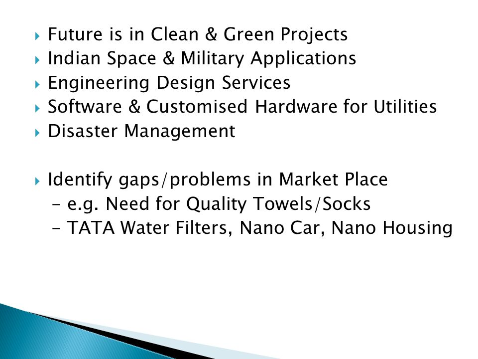  Future is in Clean & Green Projects  Indian Space & Military Applications  Engineering Design Services  Software & Customised Hardware for Utilit