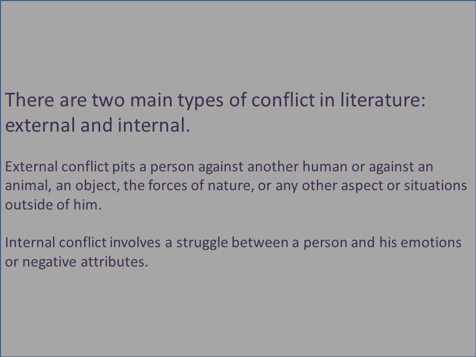 There are two main types of conflict in literature: external and internal.