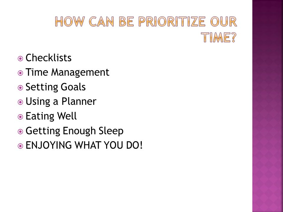 Checklists  Time Management  Setting Goals  Using a Planner  Eating Well  Getting Enough Sleep  ENJOYING WHAT YOU DO!