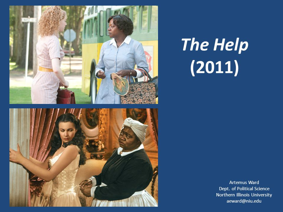 The Help (2011) Artemus Ward Dept. of Political Science Northern Illinois University aeward@niu.edu