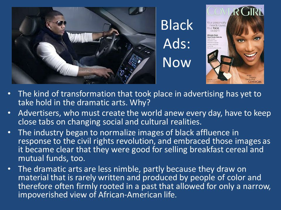 Black Ads: Now The kind of transformation that took place in advertising has yet to take hold in the dramatic arts.