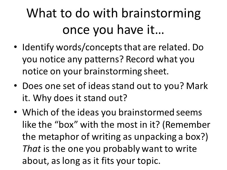 What to do with brainstorming once you have it… Identify words/concepts that are related. Do you notice any patterns? Record what you notice on your b