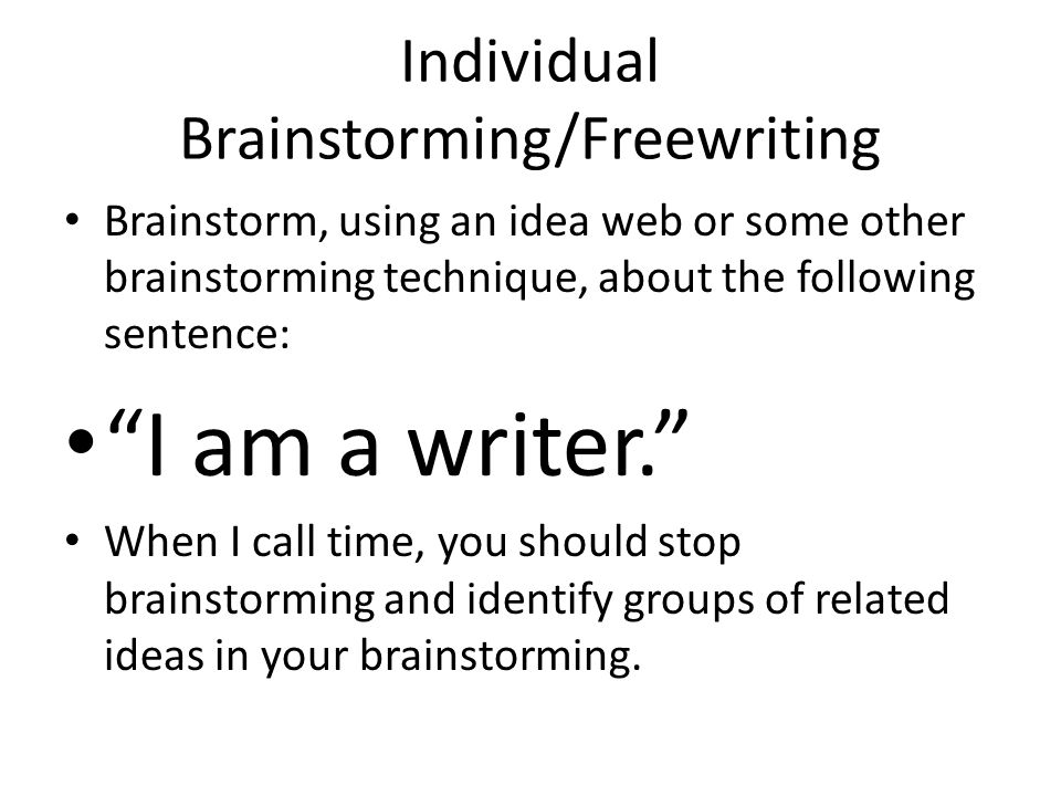 """Individual Brainstorming/Freewriting Brainstorm, using an idea web or some other brainstorming technique, about the following sentence: """"I am a writer"""