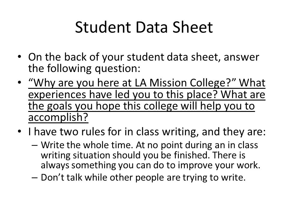 """Student Data Sheet On the back of your student data sheet, answer the following question: """"Why are you here at LA Mission College?"""" What experiences h"""
