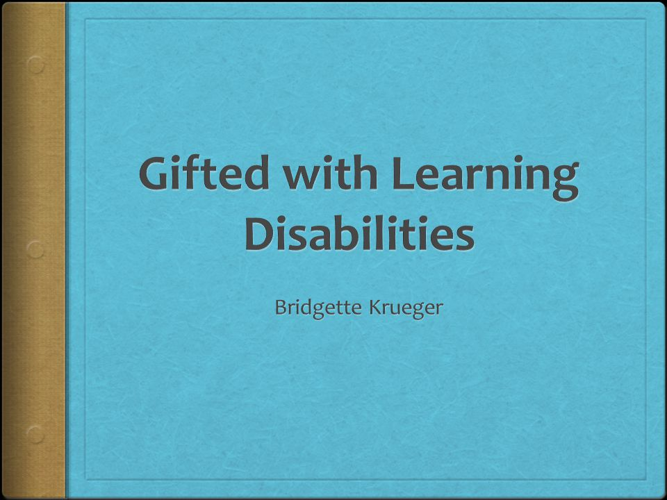 Outline  Learning Disability Defined  Types of Learning Disabilities  GLD (Gifted with Learning Disabilities)  Effects of GLD for girls and boys  Training Areas  4 Intervention Steps  Principles  Activity