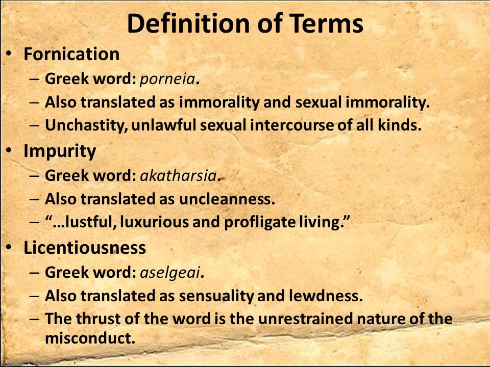 Definition of Terms Fornication – Greek word: porneia.
