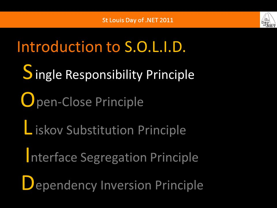 St Louis Day of.NET 2011 Introduction to S.O.L.I.D.