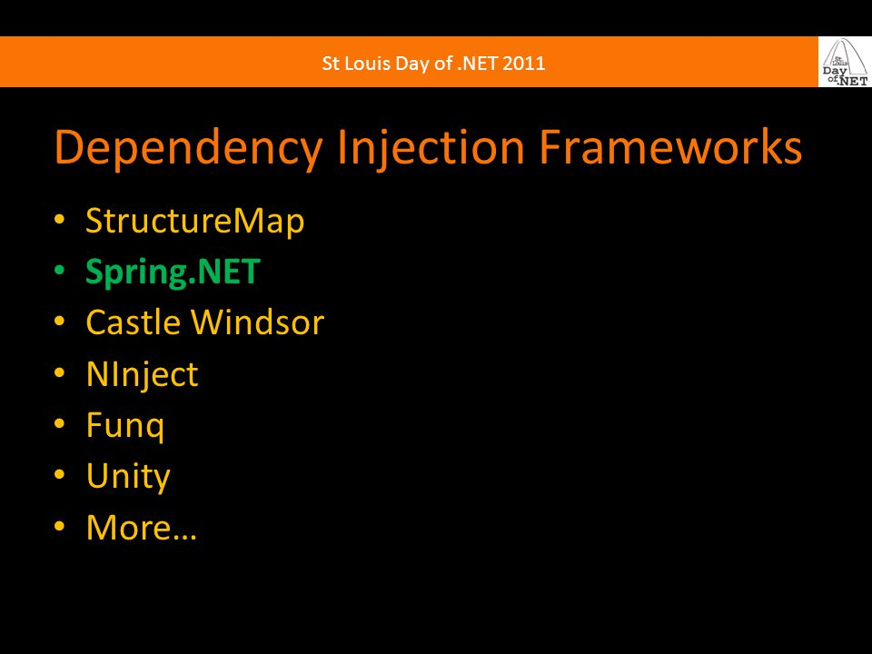 St Louis Day of.NET 2011 Dependency Injection Frameworks StructureMap Spring.NET Castle Windsor NInject Funq Unity More…