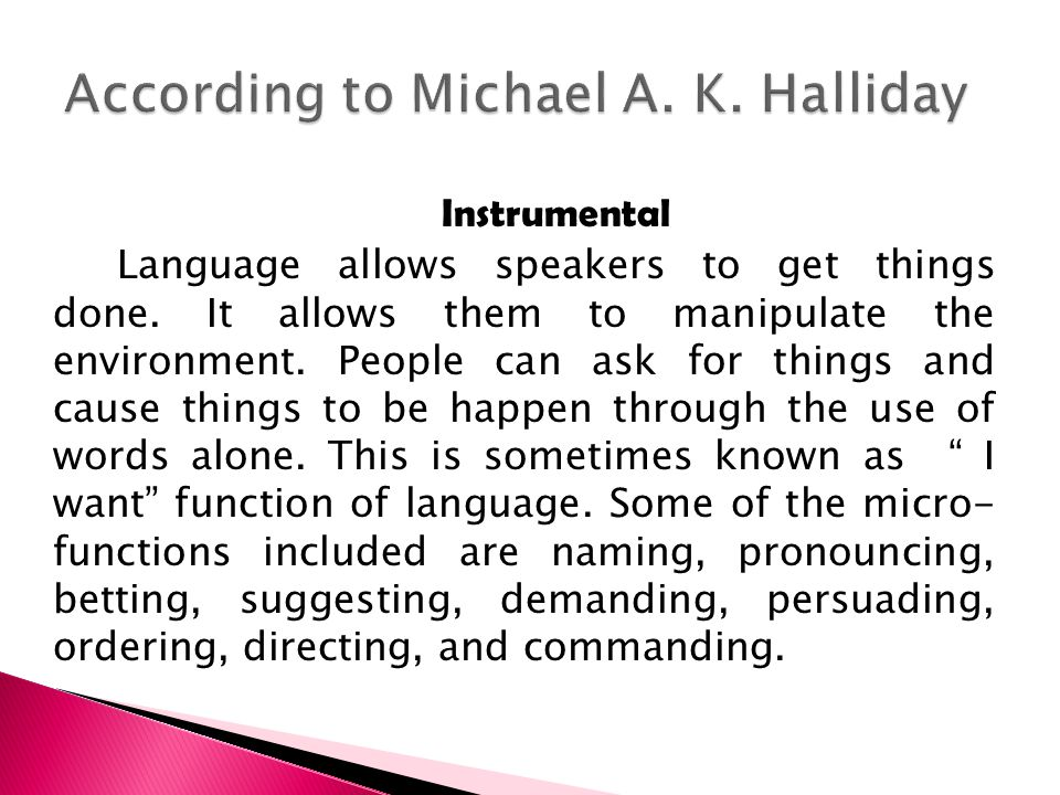 Instrumental Language allows speakers to get things done.